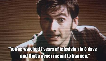 "Doctor Who meme: ""You've watched 7 years of television in 8 days and that's never meant to happen."""