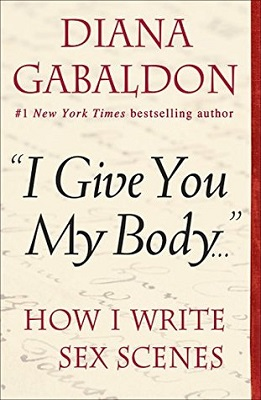 'I Give You My Body'...How I Write Sex Scenes by Diana Gabaldon