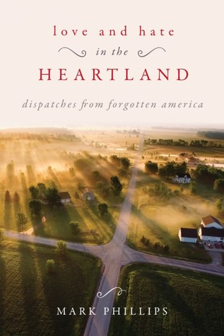 Love and Hate in the Heartland: Dispatches from Forgotten American cover